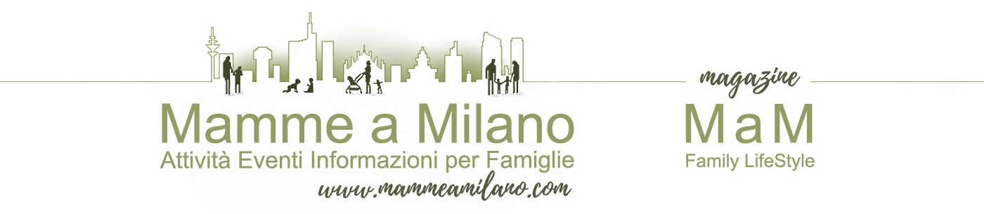 Mamme a Milano Magazine per mamme bambini famiglie